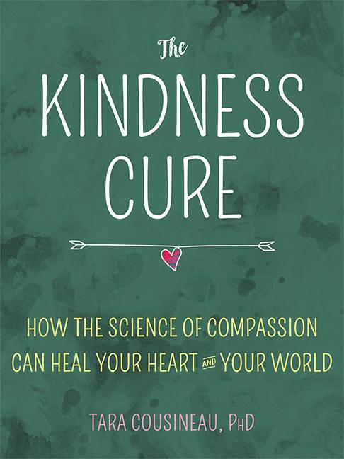 The Kindness Cure by Tara Cousineau, PhD